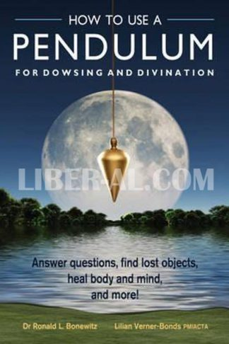How to Use a Pendulum for Dowsing and Divination: Answer Questions, Find Lost Objects, Heal Body and Mind, and More! [With Pendulum]