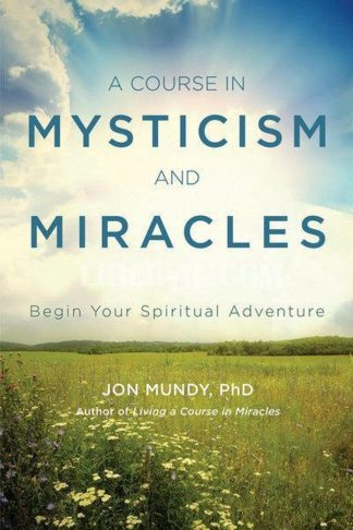 Course in Mysticism and Miracles: Begin Your Spiritual Adventure
