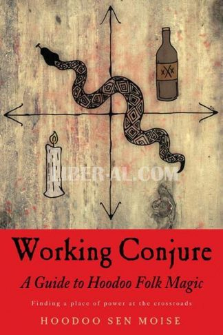 Working Conjure: A Guide to Hoodoo Folk Magic