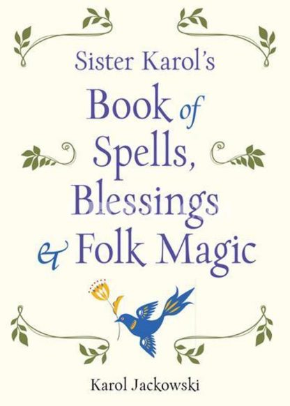 Sister Karol's Book of Spells, Blessings & Folk Magic