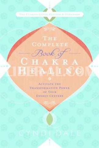 The Complete Book of Chakra Healing: Activate the Transformative Power of Your Energy Centers (Expanded)