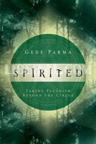 Spirited: Taking Paganism Beyond the Circle