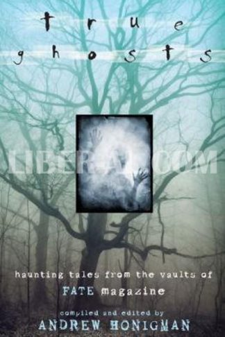 True Ghosts: Haunting Tales from the Vaults of Fate Magazine