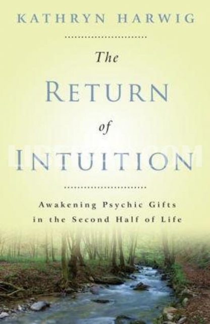 The Return of Intuition: Awakening Psychic Gifts in the Second Half of Life