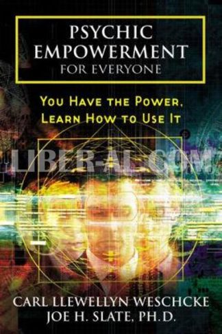 Psychic Empowerment for Everyone: You Have the Power, Learn How to Use It