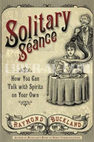 Solitary Seance: How You Can Talk with Spirits on Your Own