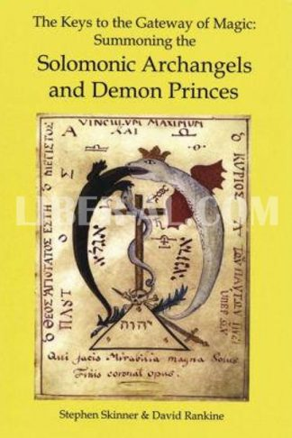 The Keys to the Gateway of Magic: Summoning the Solomonic Archangels & Demon Princes (Limited)