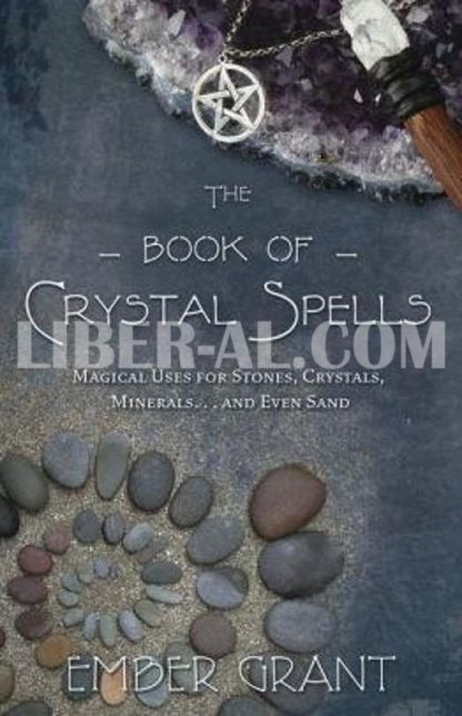 The Book of Crystal Spells: Magical Uses for Stones, Crystals, Minerals... and Even Sand