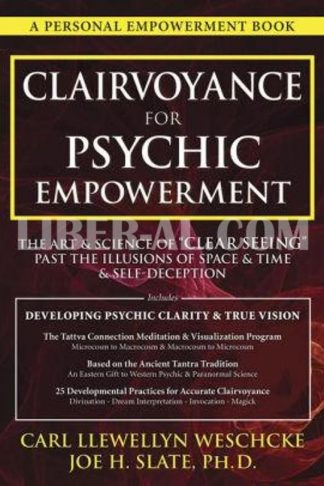 """Clairvoyance for Psychic Empowerment: The Art & Science of """"clear Seeing"""" Past the Illusions of Space & Time & Self-Deception"""