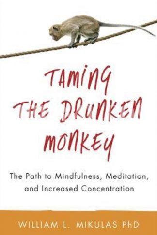 Taming the Drunken Monkey: The Path to Mindfulness, Meditation, and Increased Concentration