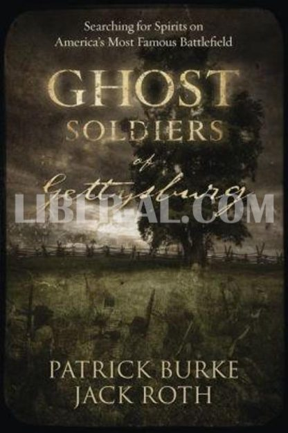 Ghost Soldiers of Gettysburg: Searching for Spirits on America's Most Famous Battlefield