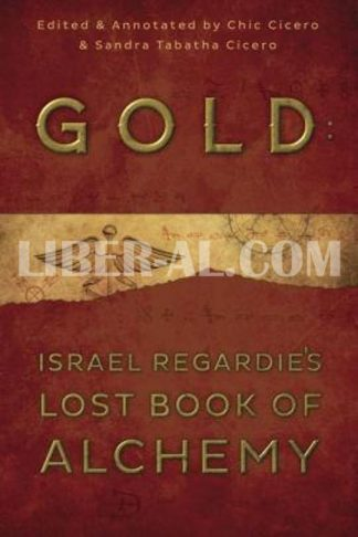 Gold: Israel Regardie's Lost Book of Alchemy