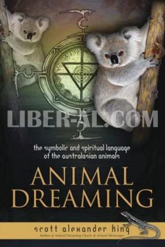 Animal Dreaming: The Spiritual and Symbolic Language of the Australasian Animals