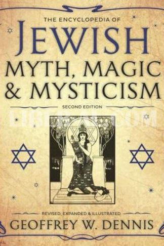 The Encyclopedia of Jewish Myth, Magic and Mysticism (Revised, Expanded)