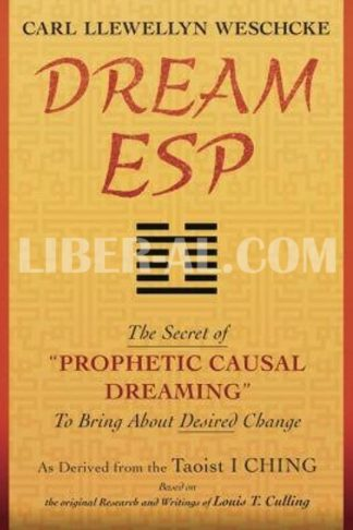 "Dream ESP: The Secret of ""prophetic Causal Dreaming"" to Bring about Desired Change Derived from the Taoist I Ching"