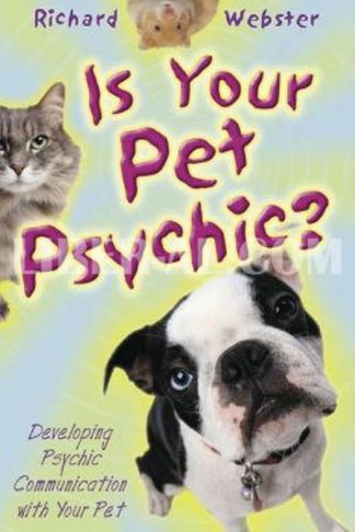 Is Your Pet Psychic: Developing Psychic Communication with Your Pet