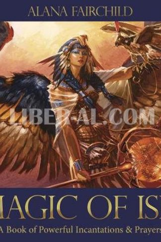 Magic of Isis: A Book of Powerful Incantations & Prayers