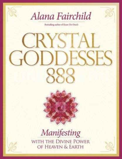 Crystal Goddesses 888: Manifesting with the Divine Power of Heaven & Earth