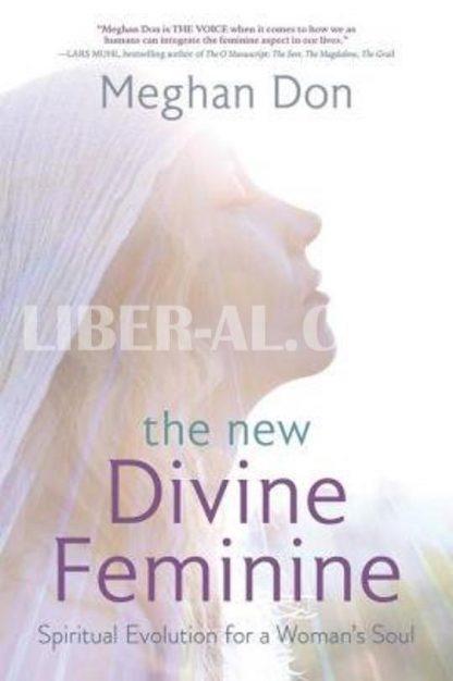 The New Divine Feminine: Spiritual Evolution for a Woman's Soul