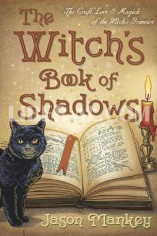 The Witch's Book of Shadows: The Craft, Lore & Magick of the Witch's Grimoire
