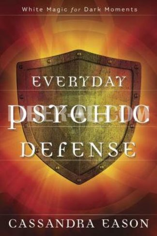 Everyday Psychic Defense: White Magic for Dark Moments