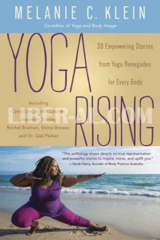 Yoga Rising: 30 Empowering Stories from Yoga Renegades for Every Body