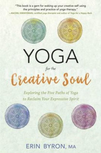 Yoga for the Creative Soul: Exploring the Five Paths of Yoga to Reclaim Your Expressive Spirit