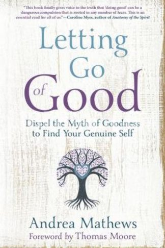 Letting Go of Good: Dispel the Myth of Goodness to Find Your Genuine Self