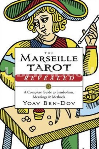 The Marseille Tarot Revealed: A Complete Guide to Symbolism, Meanings & Methods