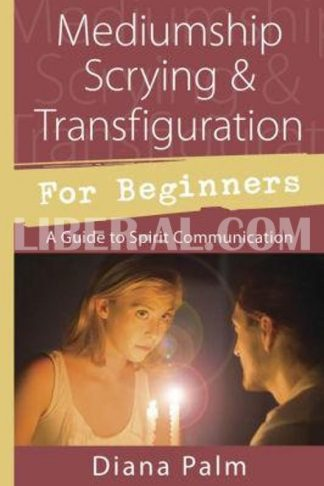 Mediumship Scrying & Transfiguration for Beginners: A Guide to Spirit Communication