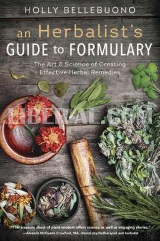 An Herbalist's Guide to Formulary: The Art & Science of Creating Effective Herbal Remedies
