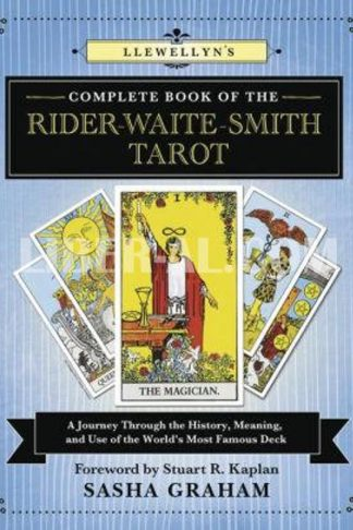Llewellyn's Complete Book of the Rider-Waite-Smith Tarot: A Journey Through the History, Meaning, and Use of the World's Most Famous Deck