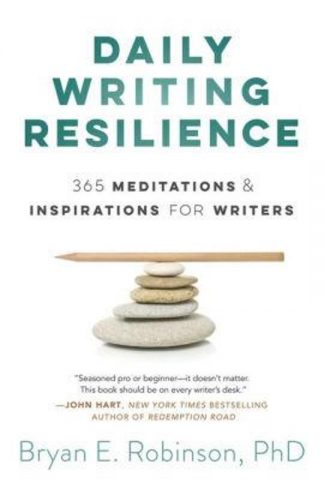 Daily Writing Resilience: 365 Meditations & Inspirations for Writers