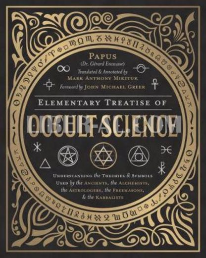 Elementary Treatise of Occult Science: Understanding the Theories and Symbols Used by the Ancients, the Alchemists, the Astrologers, the Freemasons &