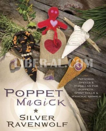 Poppet Magick: Patterns, Spells & Formulas for Poppets, Spirit Dolls & Magickal Animals