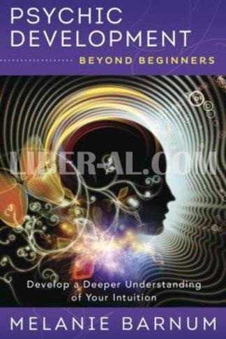 Psychic Development Beyond Beginners: Develop a Deeper Understanding of Your Intuition