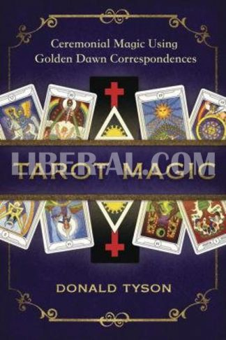 Tarot Magic: Ceremonial Magic Using Golden Dawn Correspondences