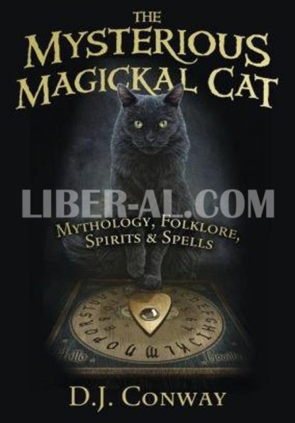 The Mysterious Magickal Cat: Mythology, Folklore, Spirits, and Spells