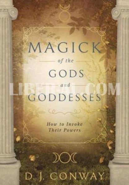 Magick of the Gods and Goddesses: How to Invoke Their Powers