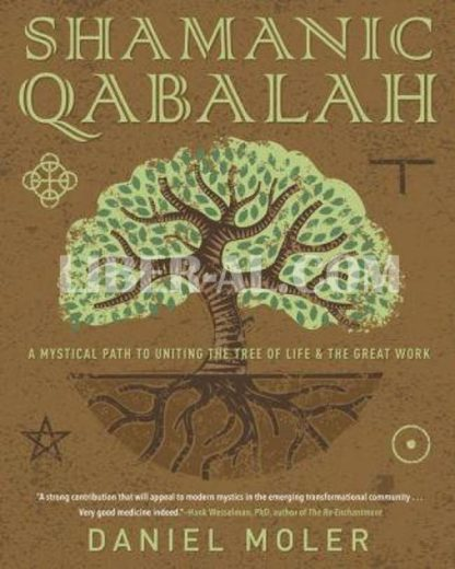 Shamanic Qabalah: A Mystical Path to Uniting the Tree of Life & the Great Work