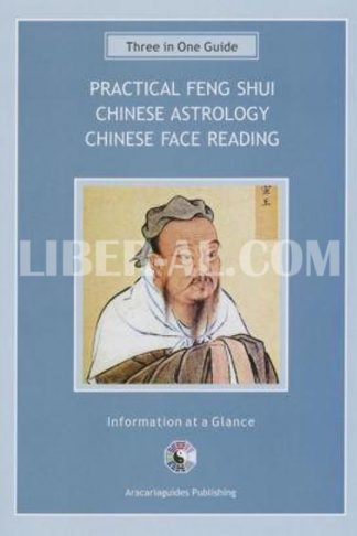 Practical Feng Shui Guide, Chinese Astrology, Chinese Face Reading: Three-In-One Guide