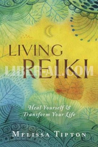 Living Reiki: Heal Yourself and Transform Your Life
