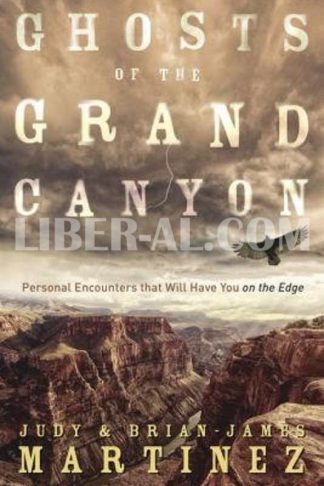 Ghosts of the Grand Canyon: Personal Encounters That Will Have You on the Edge