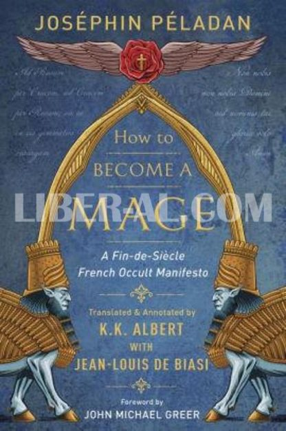 How to Become a Mage: A Fin-De-Siecle French Occult Manifesto