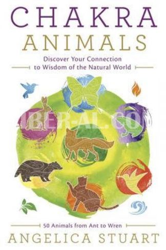 Chakra Animals: Discover Your Connection to Wisdom of the Natural World