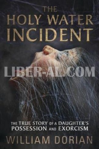 The Holy Water Incident: The True Story of a Daughter's Possession and Exorcism
