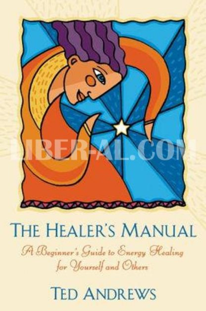 The Healer's Manual: A Beginner's Guide to Energy Healing for Yourself and Others (Revised)