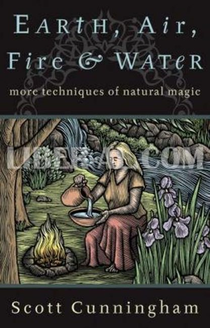 Earth, Air, Fire & Water: More Techniques of Natural Magic (Revised)