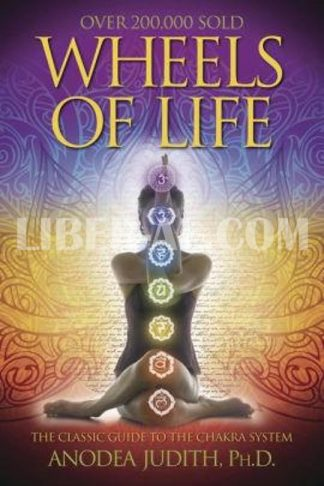 Wheels of Life: A User's Guide to the Chakra System a User's Guide to the Chakra System (Rev and Expanded)